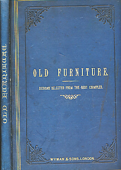 EDITOR - Old Furniture. Being Examples Selected from the Works of the Best Known Designers from the 12th to the 18th Century