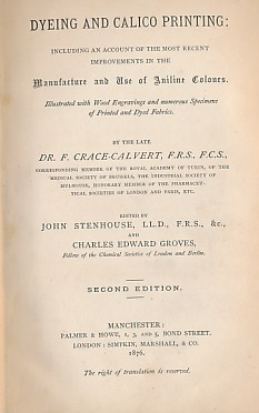 CRACE-CALVERT, F; STENHOUSE, JOHN [ED.]; GROVES, CHARLES EDWARD [ED.] - Dyeing and Calico Printing: Including an Account of the Most Recent Improvements in the Manufacture and Use of Aniline Colours