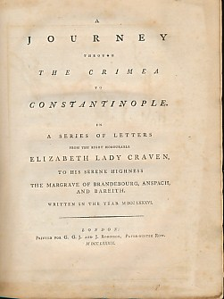 CRAVEN, ELIZABETH - A Journey Through the Crimea to Constantinople. In a Series of Letters from the Right Honourable Elizabeth Lady Craven, to His Serene Highness the Margrave of Brandebourg, Anspach and Bareith. Written in the Year Mdcc LXXXVI