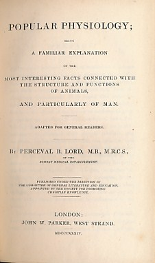 LORD, PERCEVAL B - Popular Physiology; Being a Familiar Explanation of the Most Interesting Facts Connected with the Structure and Functions of Animals, and Particularly of Man