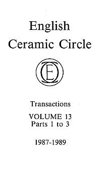 EDITOR - English Ceramic Circle. Transactions. Volume 13. Transactions Nos. 1 - 3. 1987 -1989