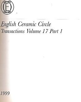 EDITOR - English Ceramic Circle. Transactions. Volume 17. Transactions Nos. 1 - 3. 1999 -2001