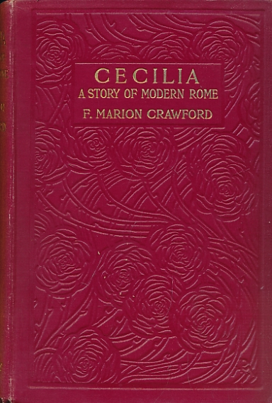 CRAWFORD, FRANCIS MARION - Cecilia: A Story of Modern Rome