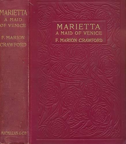 CRAWFORD, FRANCIS MARION - Marietta: A Maid of Venice
