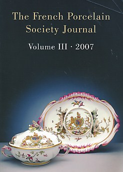 EDITOR - The French Porcelain Society Journal. Volume III. 2007