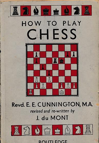 CUNNINGHAM, E E; DU MONT, J - How to Play Chess