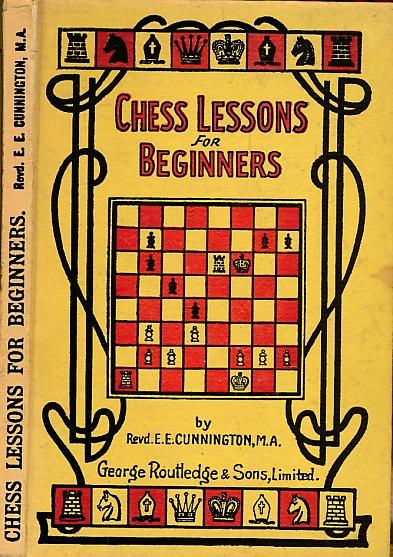 CUNNINGHAM, E E - Chess Lessons for Beginners