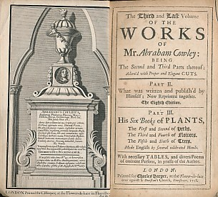 COWLEY, ABRAHAM - The Third and Last Volume of the Works of Mr. Abraham Cowley: Being the Second and Thirds Parts Thereof... . Part II. What Was Written and Published by Himself; Now Reprinted Together. Part III. His Six Books of Plants