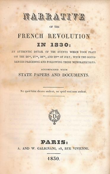 [COLTON, CHARLES CALEB] - Narrative of the French Revolution in 1830: An Authentic Detail of the Events Which Took Place in the 26th, 27th, 28th, and 29th of July: With the Occurrences Preceding and Following Those Memorable Days. Accompanied with State Papers and Documents
