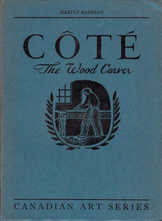 COTE, JEAN-BAPTISTE; BARBEAU, MARIUS - Cote. The Wood Carver