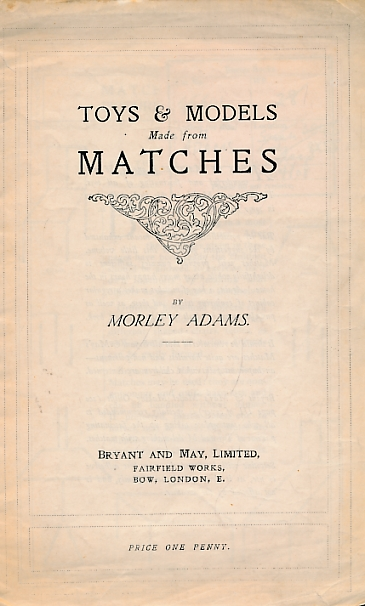 ADAMS, MORLEY - Toys and Models Made from Matches