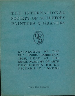 EDITOR - The International Society of Sculptors, Painters & Gravers. Catalogue of the 29th London Exhibition, 1925, Held at the Royal Academy of Arts, Burlington House, Piccadilly, London