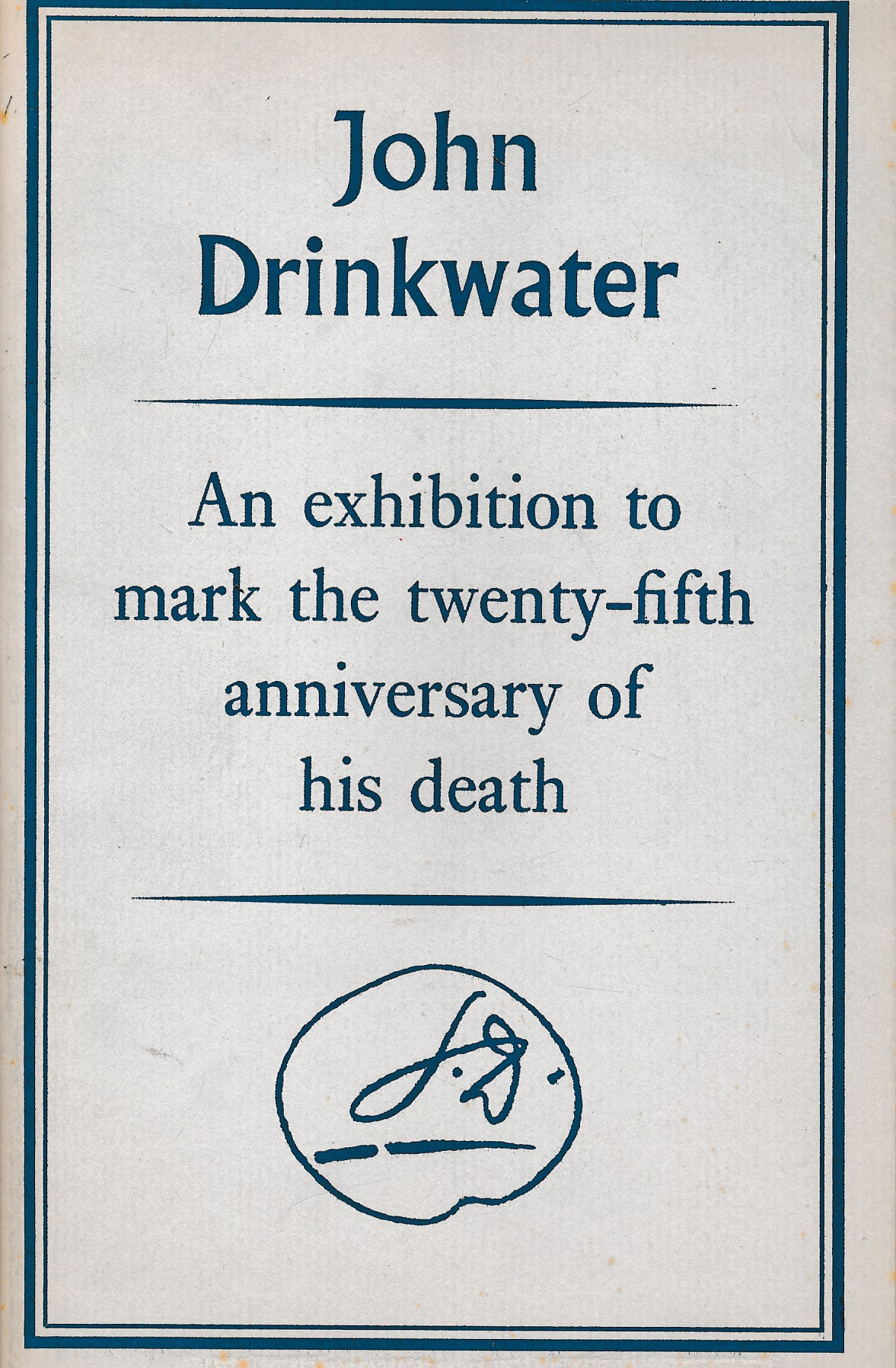 EDITOR - John Drinkwater 1882-1937. Catalogue of an Exhibition of Books, Manuscripts, Paintings, Drawings and Associated Items, to Mark the Twenty-Fifth Anniversary of His Death. Limited Edition