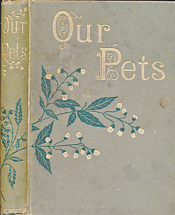LYDON, A F [ILLUS.] - Our Pets. Sketches of Furred and Feathered Favourites of the Young