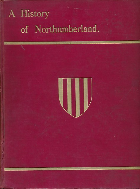 CRASTER, H H E - A History of Northumberland. Volume 8: Tynemouth, Cullercoats, North Shields, Etc