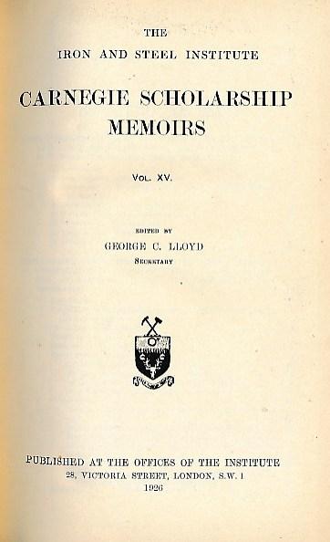 LLOYD, GEORGE C [ED.] - Carnegie Scholarship Memoirs. Volume XV. The Iron and Steel Institute. 1926