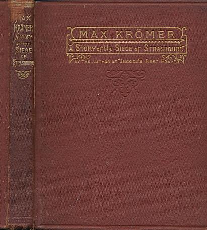 [STRETTON, HESBA] - Max Kromer. A Story of the Siege of Strasbourg