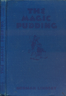 LINDSAY, NORMAN - The Magic Pudding. Being the Adventures of Bunyip Bluegum and His Friends Bill Barnacle and Sam Sawnoff