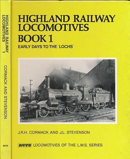 CORMACK, J R H; STEVENSON, J L - Highland Railway Locomotives Book 1. Early Days to the 'Lochs'