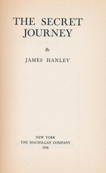 HANLEY, JAMES - The Secret Journey [Being the Second Volume of a Trilogy of Which the First Volume Was the Furys]