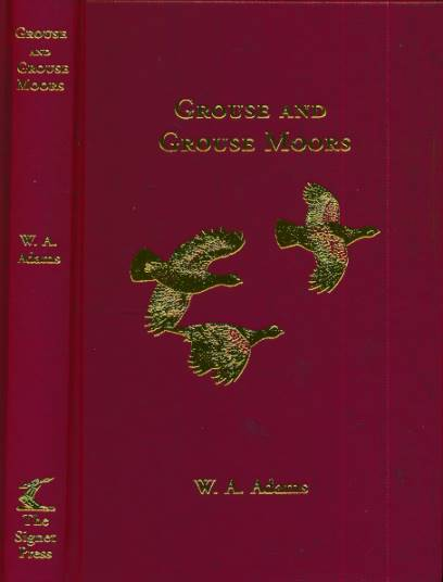 ADAMS, W - Grouse and Grouse Moors [Twemty-Six Years Reminiscences of Scotch Grouse Moors,