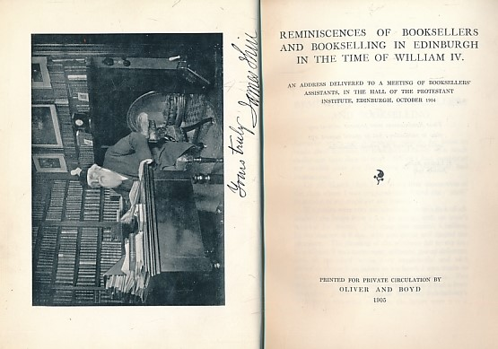 [THIN, JAMES] - Reminiscences of Booksellers and Bookselling in Edinburgh in the Time of William IV. An Address Delivered to a Meeting of Booksllers' Assistants, in the Hall of the Protestant Institute Edinburgh, October 1904