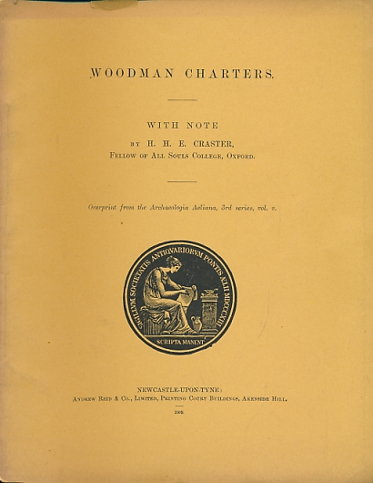 CRASTER, H H E - Woodman Charters. Overprint from Archaeologia Aeliana 3rd Series Volume V