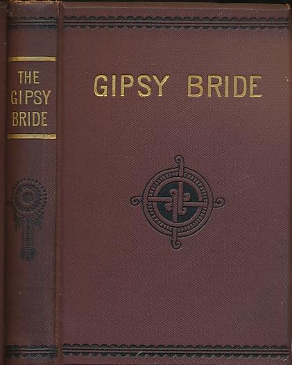 [BENNETT, MARY] - The Gipsy Bride: Or, the Miser's Daughter