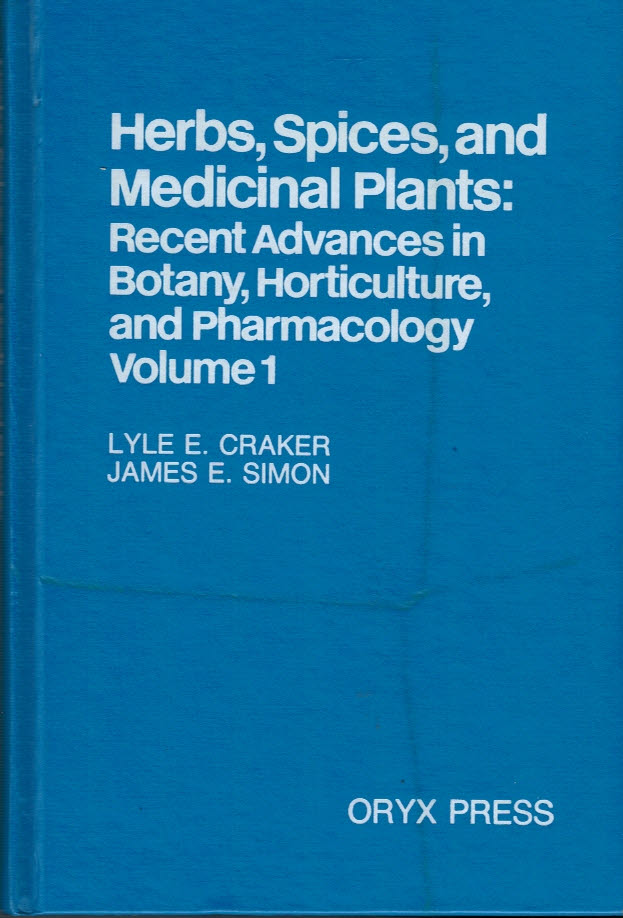 CRAKER, LYLE E; SIMON, JAMES E - Herbs Spices and Medicinal Plants: Recent Advances in Botany, Horticulture and Pharmacology Volume 1