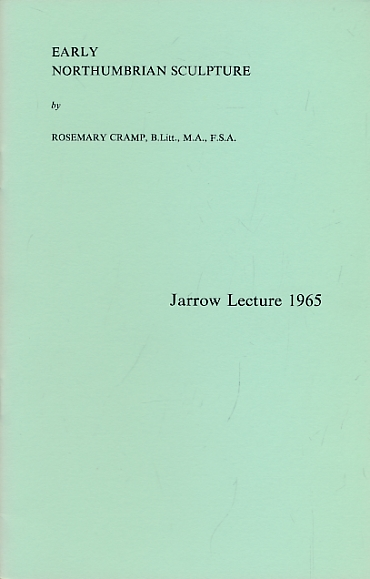 CRAMP, ROSEMARY - Early Northumbrian Sculpture. Jarrow Lecture 1965