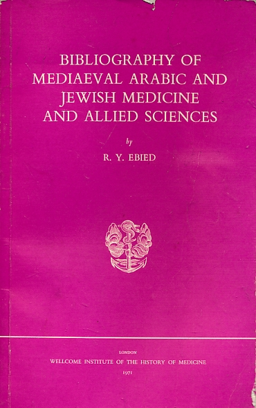 EBIED, R Y - Bibliography of Mediaeval Arabic and Jewish Medicine and Allied Sciences
