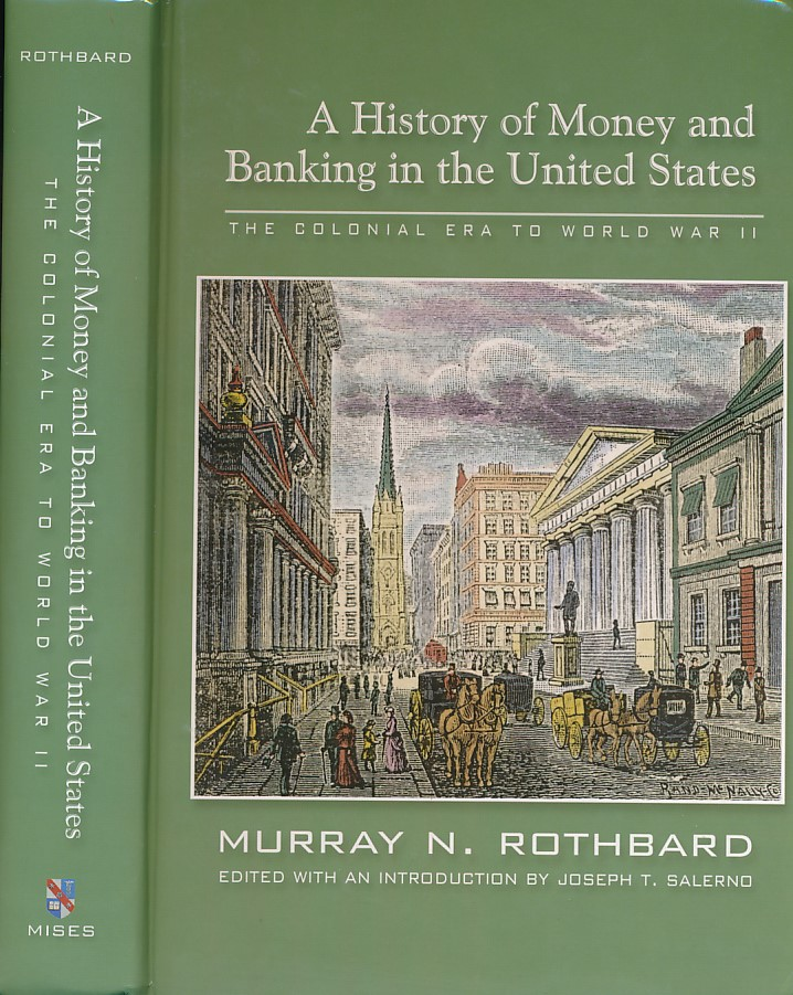 ROTHBARD, MURRAY N - A History of Money and Banking in the United States. The Colonial Era to World to War II