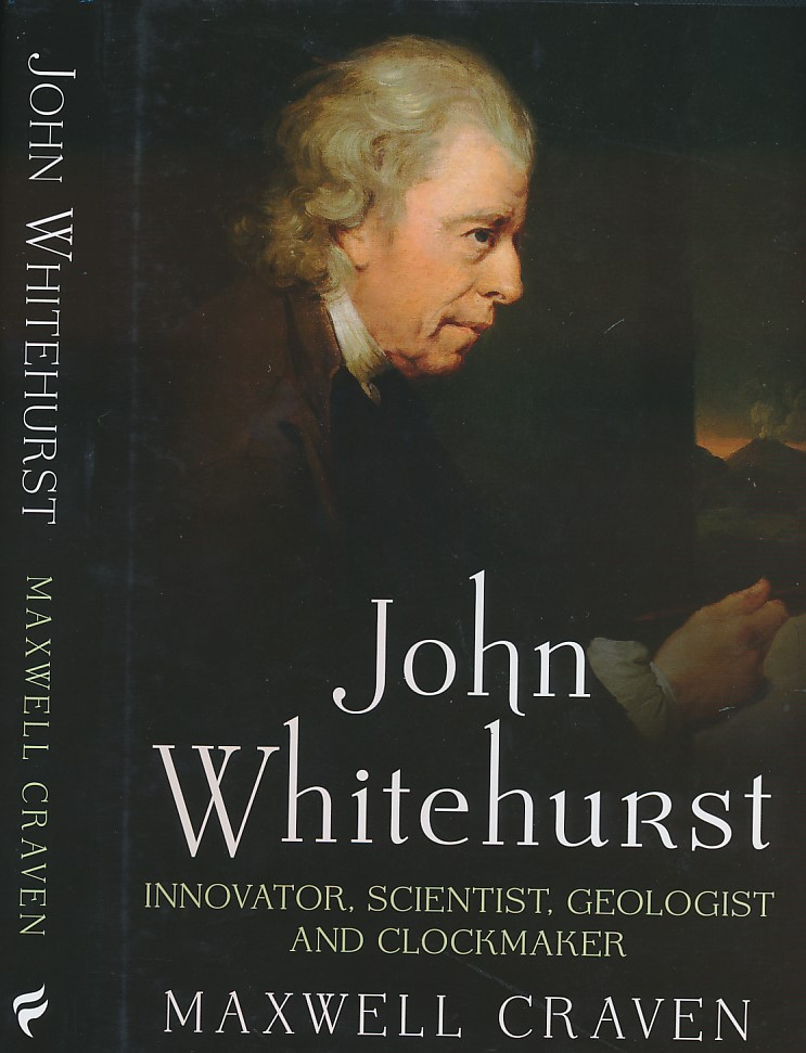 CRAVEN, MAXWELL - John Whitehurst of Derby. Innovator, Scientist, Geologist and Clockmaker. Signed Copy