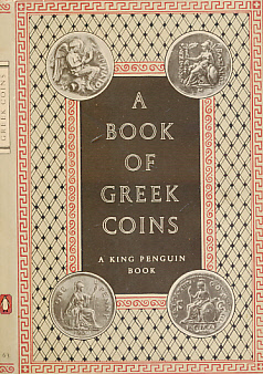 SELTMAN, CHARLES - A Book of Greek Coins. King Penguin No. 63