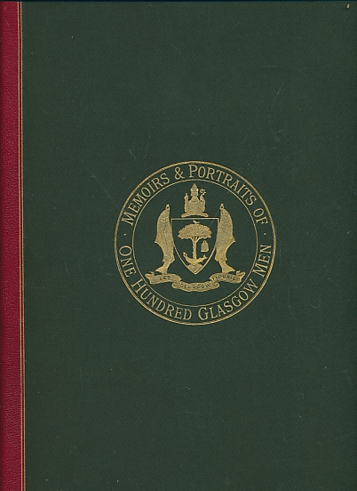 CRAIK, JAMES; EADIE, JOHN; GALBRAITH, JAMES; &C - Memoirs and Portraits of One Hundred Glasgow Men Who Have Died During the Last Thirty Years, and in Their Lives Did Much to Make the City What It Now Is. Two Volume Set