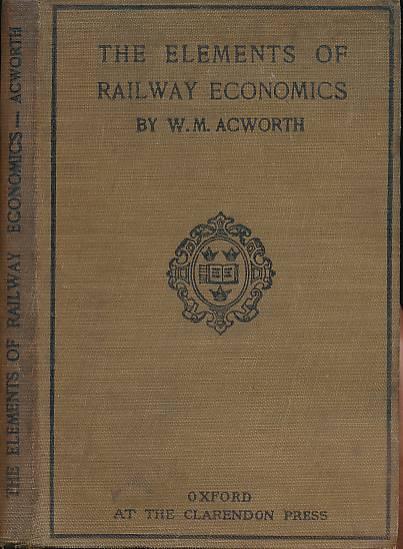 ACWORTH, W M - The Elements of Railway Economics