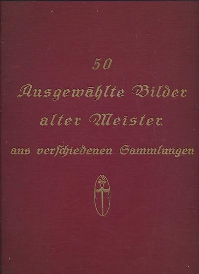 [OLD MASTERS] - Funfzig Ausgewahlte Bilder Alter Meister Aus Verschiedenen Sammlungen [Old Master Collection]