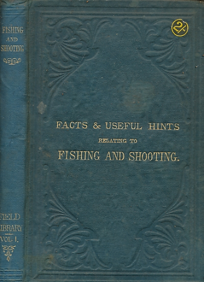 COX, IRVING E B [ED.] - Facts and Useful Hints Relating to Fishing and Shooting: Being a Collection of Various Methods for Capturing Birds, Beasts, Vermin, and Fish; . .
