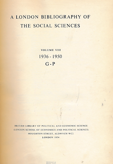 BRITISH LIBRARY - A London Bibliography of the Social Sciences. Volume VIII (8). 1936 - 1950. G-P