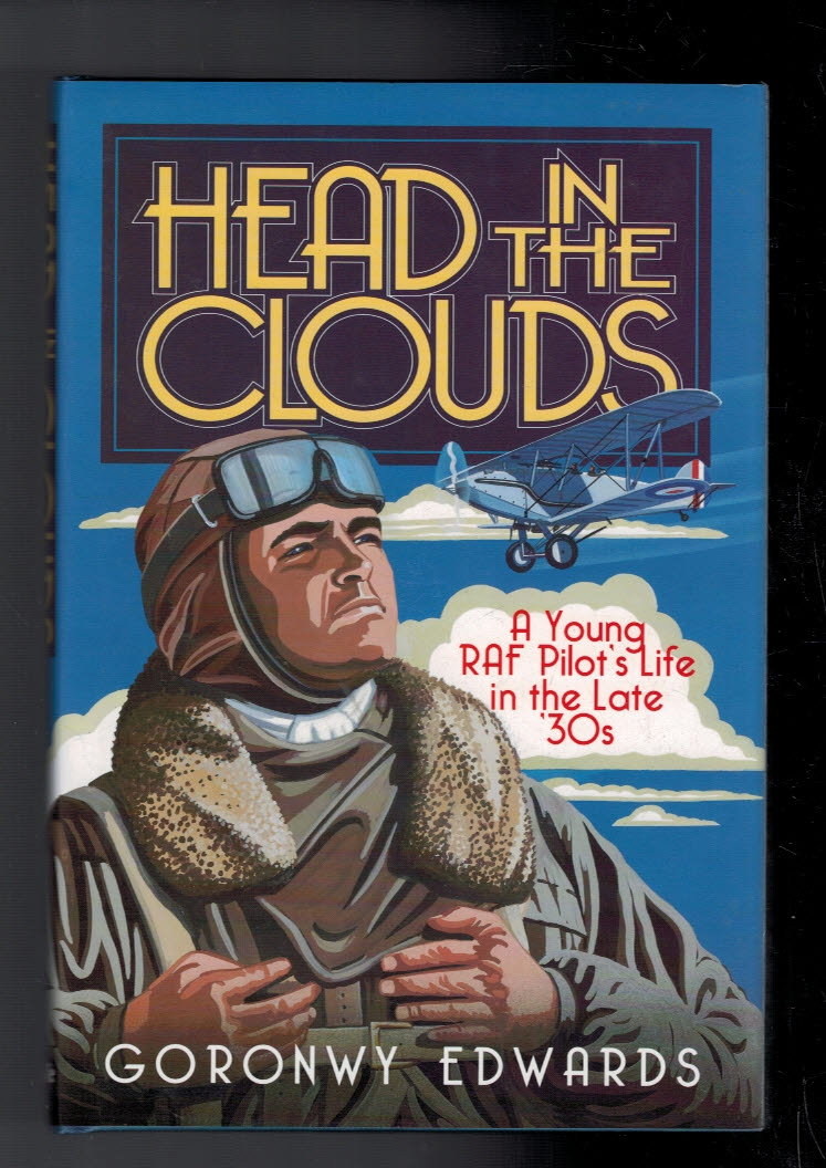 EDWARDS, GORONWY - Head in the Clouds. A Young Raf Pilot's Life in the Late '30s