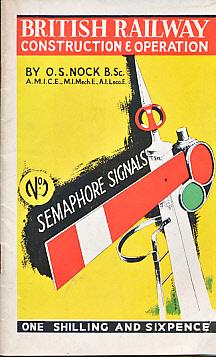NOCK, O S - British Railway Construction and Operation. No 1: Semaphore Signals