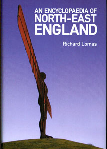 LOMAS, RICHARD - An Encyclopaedia of North-East England. Signed Copy
