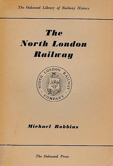 ROBBINS, MICHAEL - The North London Railway. [Railways History: No. 1. ]