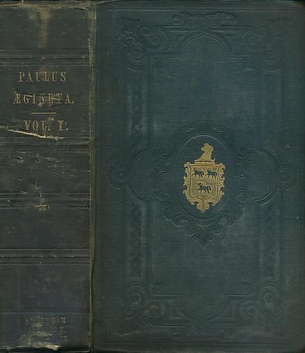 ADAMS, FRANCIS; AEGINETA. PAULUS [AEGINETA] - The Seven Books of Paulus Aegineta [Aegineta]. Volume I
