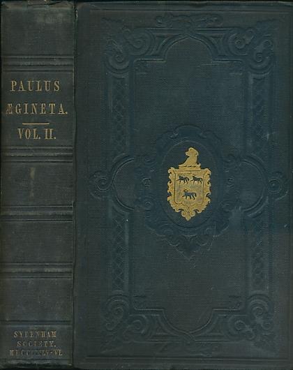 ADAMS, FRANCIS; AEGINETA. PAULUS [AEGINETA] - The Seven Books of Paulus Aegineta [Aegineta]. Volume II