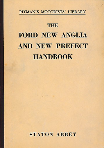ABBEY, STATON - The Ford New Anglia and New Prefect Handbook