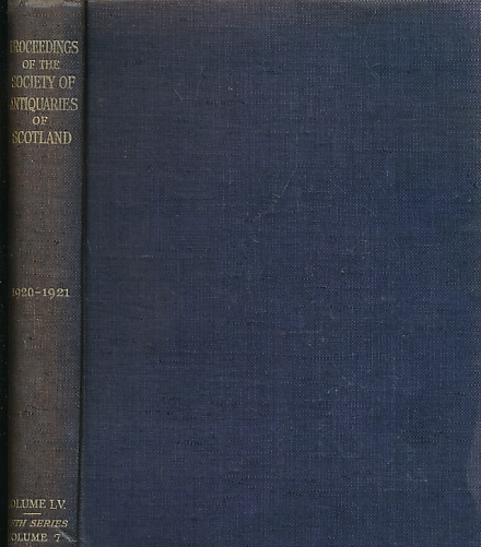 NATIONAL MUSEUM OF ANTIQUITIES OF SCOTLAND - Proceedings of the Society of Antiquaries of Scotland, Volume 55. Fifth Series Volume 7 Session 1920-1921