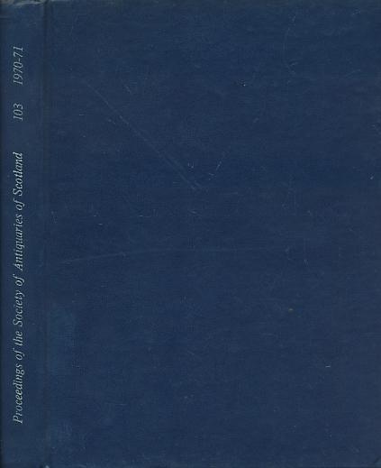 CORCORAN, J X W P [ED.] - Proceedings of the Society of Antiquaries of Scotland, Volume 103. 1970-1