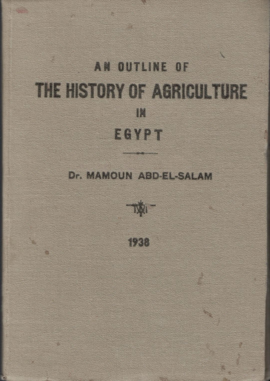 ABDEL-SALAM, MAMOUN - An Outline of the History of Agriculture in Egypt: Part L. From Palaeolithic Days to the Moslem Invasion