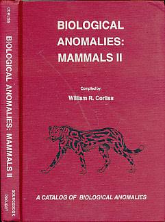 CORLISS, WILLIAM R - Biological Anomalies. Mammals II. A Catalog [Catalogue] of Biological Anomalies